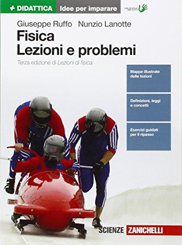 Fisica: lezioni e problemi. Idee per imparare. Per le Scuole superiori