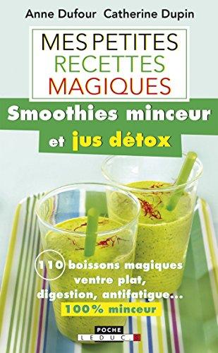Mes petites recettes magiques smoothies minceur et jus détox: 100 boissons magiques : ventre plat, digestion, anti-fatigue... 100% minceur