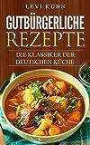 Gutbürgerliche Rezepte: Die Klassiker der deutschen Küche