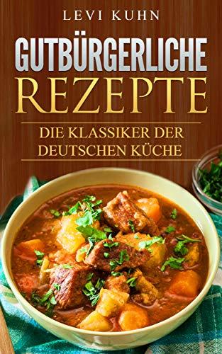 Gutbürgerliche Rezepte: Die Klassiker der deutschen Küche eBook ...