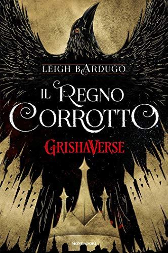 GrishaVerse - Il regno corrotto di [Bardugo, Leigh]