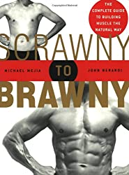Scrawny To Brawny: The Complete Guide To Building Muscle The Normal Way