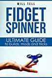 Fidget Spinner: The Ultimate Guide to Building, Customizing and Performing Tricks