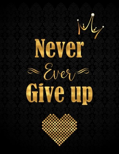 Never Ever Give Up: Gold Lettering Lined Notebook with 110 Inspirational Quotes Inside, Inspirational Thoughts for Every Day, Inspirational Quotes ... Journal LARGE (Journals and Notebooks)