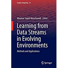 Learning from Data Streams in Evolving Environments: Methods and Applications (Studies in Big Data)