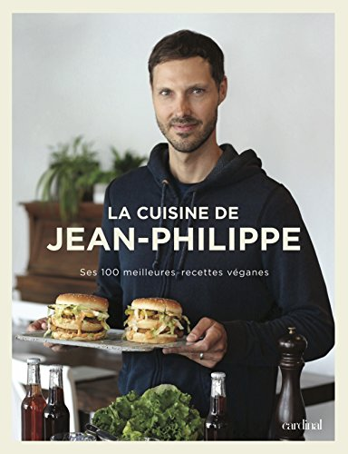 La Cuisine de Jean-Philippe : ses 100 meilleures recettes vganes