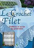 Le Crochet Filet. Traditions et Secrets de Grand Mere