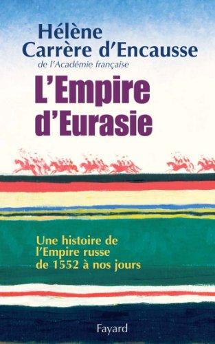 L'Empire d'Eurasie : Une histoire de l'Empire Russe de 1552 à nos jours (Documents) par Hélène Carrère d'Encausse