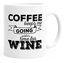 MoonWorks Kaffee-Tasse Coffee Keeps me Going Until it`s time for Wine einfarbig weiß Unisize