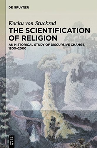 The Scientification of Religion: An Historical Study of Discursive Change, 1800-2000 por Kocku von Stuckrad