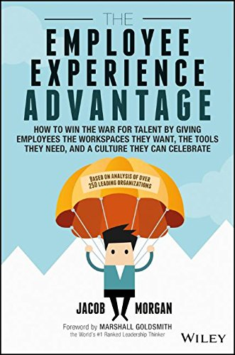the-employee-experience-advantage-how-to-win-the-war-for-talent-by-giving-employees-the-workspaces-t
