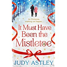 It Must Have Been the Mistletoe by Judy Astley (2014-11-06)