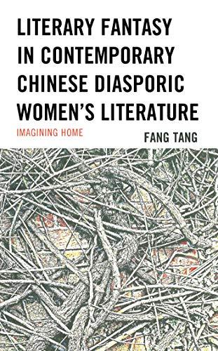 Literary Fantasy in Contemporary Chinese Diasporic Women's Literature: Imagining Home (English Edition)
