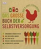 Das große Buch der Selbstversorgung: Erneuerbare Energien nutzen, Obst und Gemüse anbauen, Nutztiere halten, Einlegen, Einkochen und Räuchern,...