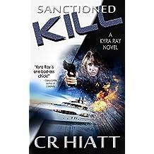 Sanctioned Kill: A Kyra Ray Novel (ATU Spy Series - Book 1)