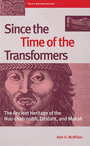 Since the Time of the Transformers: The Ancient Heritage of the Nuu-chah-nulth, Ditidaht, and Makah (Pacific Rim Archaeology S)
