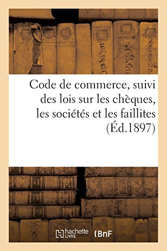 Code de commerce suivi des lois sur les chèques, les sociétés et les faillites avec deux tables: Table alphabétique de matières et table des titres du Code de commerce par P. Roy
