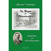 Im Herzen des Böhmerwaldes: Faustins Erzählungen - Geschichten von Karl Klostermann