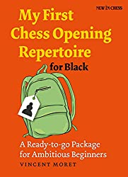 My First Chess Opening Repertoire for Black: A Ready-to-go Package for Ambitious Beginners (English Edition)