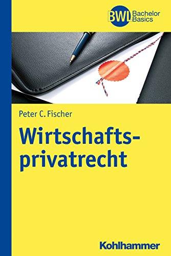 Wirtschaftsprivatrecht (BWL-Bachelor Lehrbuchreihe)