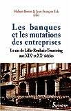 Les banques et les mutations des entreprises : Le cas de Lille-Roubaix-Tourcoing aux XIXe et XXe siècles