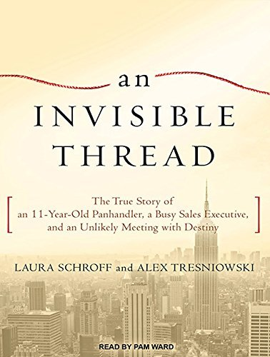 An Invisible Thread: The True Story of an 11-Year-Old Panhandler, a Busy Sales Executive, and an Unlikely Meeting with Destiny by Laura Schroff (2011-12-26)