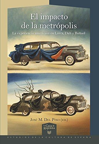 El impacto de la metrópolis : la experiencia americana en Lorca, Dalí y Buñuel (La Casa de la Riqueza. Estudios de la Cultura de España)