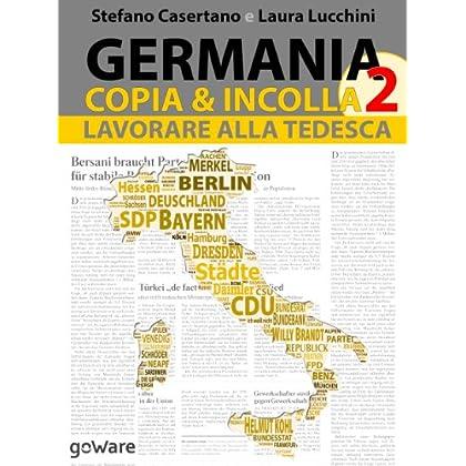 Germania Copia & Incolla 2. Lavorare Alla Tedesca: Riforme Del Lavoro E Successo Mondiale (Istantanee Vol. 23)