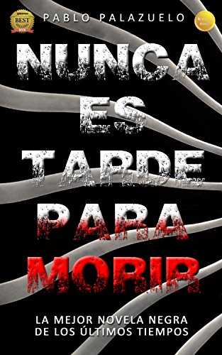 Nunca es tarde para morir: (La mejor novela negra de los últimos tiempos) por Pablo Palazuelo