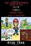 The Minecrafter's Guide to the Super Mario Mashup Pack (Wii U Edition): Color Edition