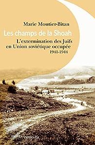 Les champs de la Shoah. L'extermination des Juifs en Union soviétique occupée. 1941-1944 par Marie Moutier