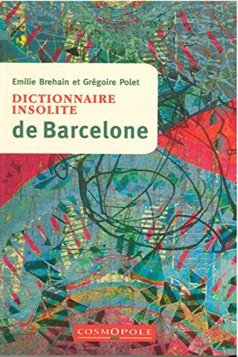 Dictionnaire insolite de Barcelone par Emilie Brehain, Grégoire Polet