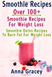 Smoothie Recipes: Smoothie Recipes: Over 100+ Smoothie Recipes For Weight Loss