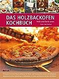 Das Holzbackofen-Kochbuch: 70 Rezepte für leckere Pizzen und Brote, für Fleisch- und Fischgerichte, Kuchen und Süßspeisen, abgestimmt auf die ... Freien und illustriert mit über 400 Bildern
