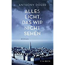 Alles Licht, das wir nicht sehen: Roman (German Edition)