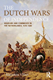 The Dutch Wars of Independence: Warfare and Commerce in the Netherlands 1570-1680 (Modern Wars In Perspective)