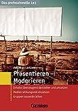 Präsentieren, Moderieren: Inhalte überzeugend darstellen und umsetzen. Präsentationsmedien wirkungsvoll einsetzen. Gruppen souverän leiten (Cornelsen Scriptor - Business Profi)
