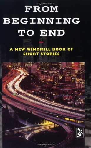 From Beginning to End: A New Windmill Book of Short Stories (New Windmills Collections)