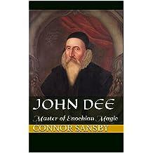 John Dee: Master of Enochian Magic