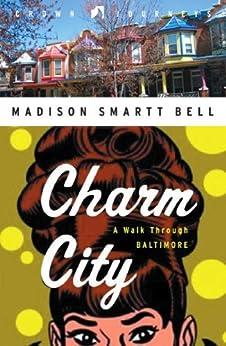 Charm City: A Walk Through Baltimore (Crown Journeys) von [Bell, Madison Smartt]