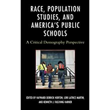 Race, Population Studies, and America's Public Schools: A Critical Demography Perspective (Race and Education in the Twenty-First Century)