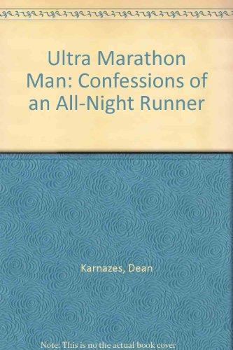Ultra Marathon Man: Confessions of an All-Night Runner