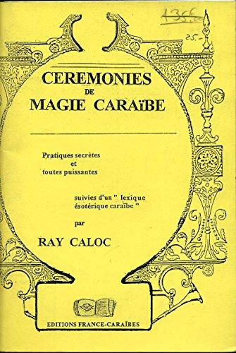 Cérémonies de magie caraïbe : pratique secrètes et toutes puissantes suivies d'un lexique ésotérique caraïbe