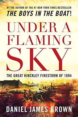 Under a Flaming Sky: The Great Hinckley Firestorm of 1894 by Daniel James Brown (2006-05-01)