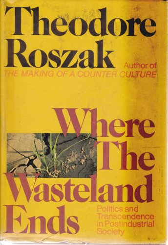 Where the Wasteland Ends : Politics and Transcendence in Postindustrial Society