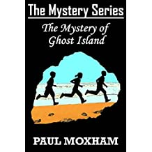 The Mystery of Ghost Island (FREE BOOKS FOR KIDS CHILDREN MIDDLE GRADE MYSTERY ADVENTURE) (The Mystery Series Book 8) (English Edition)