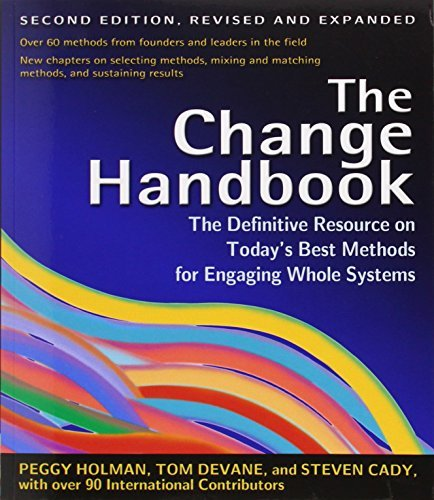 The Change Handbook: The Definitive Resource on Today's Best Methods for Engaging Whole Systems by Peggy Holman (2007-01-04)
