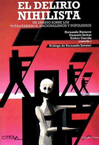 El delirio nihilista: Un ensayo sobre los totalitarismos, nacionalismos y populismos (Ultima Línea de Ensayo)