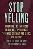 Stop Yelling: Parenting Tips and Tricks on How to Stop Yelling at Your Kids, Stay Calm and Reduce Stress Today: Volume 5 (Advice For Women)