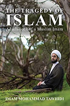 The Tragedy of Islam: Admissions of a Muslim Imam by [Tawhidi, Imam Mohammad]